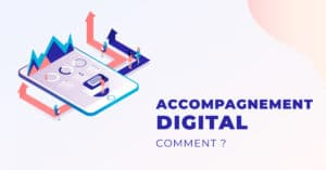 accompagnement digital comment